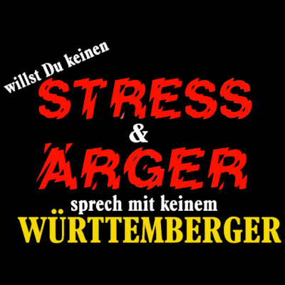 GR 1598  Stress, Württemberg, Sprüche, FUN Shirt, Sprüche, X - XXL Motive
