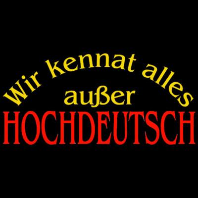 GR 1609 Hochdeutsch, Dialekt, Sprache, FUN Shirt, Sprüche, Sprüche, Allgemein, X - XXL Motive, Lustig & Fun, Städte & Länder