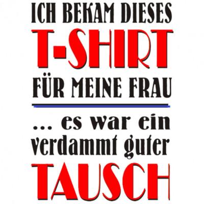 T-Shirt Tausch, Sonstige, Sprüche, X - XXL Motive, ALLE MOTIVE, Lustig & Fun