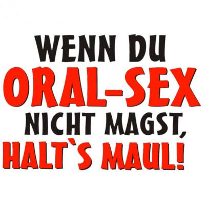 Sex Sprüche Shirt: Wenn du Oralsex nicht magst, halts Maul!