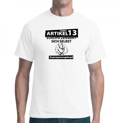 T-Shirt Artikel 13 - Europa zensiert sich selbst - Für alle die Ihre Freiheit im Internet lieben , sollte dieses Shirt ein muss sein. Zeigt das Ihr gegen die Reglementierung der Internet Rechte seit.