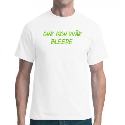 Oorschwerbleede! Wer kennt ihn nicht, diesen wunderbaren Ausruf, bei dem man jede Hoffnung fahren lässt?  Wenn auch du deinem Verstand langsam beim Auszug zuschaust, dann ist dieses Shirt genau das Richtige für dich.