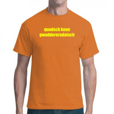 """Wann immer jemand permanent nur Mumpitz erzählt ist dieses Shirt der richtige Weg, um ihn dezent auf seine sprachlichen Fehlleistungen hinzuweisen: """"Quadsch keen Gwaddereradatsch!"""". Sächsische Mundart Shirt"""