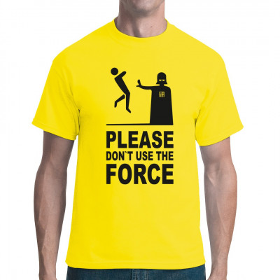Please don't use the Force - Möge die macht mit uns sein - Bitte nutze nicht die Macht Ein Shirt für alle Star Wars Fans die auch mal einen Spaß verstehen. Eine lustige Aussage passend auf einem Shirt. Wir empfehlen Die Shirtfarbe gelb. Jedoch kann natür