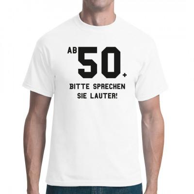 Im Alter lässt halt auch mal das Gehör nach. Also sollte man auf ältere Mitbürger Rücksicht nehmen und bei der Generation Ü50 eben schön laut und deutlich sprechen. Fun Shirt zum Geburtstag, erhältlich in vielen Farben und Größen
