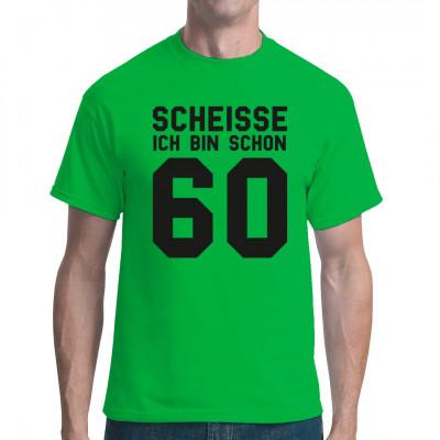 """Geburtstags-Shirt Motiv: """"Scheiße, ich bin schon 60"""" Mittels Flexdruck aufgebracht. waschfest"""