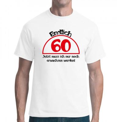 Shirt zum 60. Geburtstag Mit dem Altern hats bisher gut geklappt, jetzt muss nur noch das Erwachsenwerden klappen.