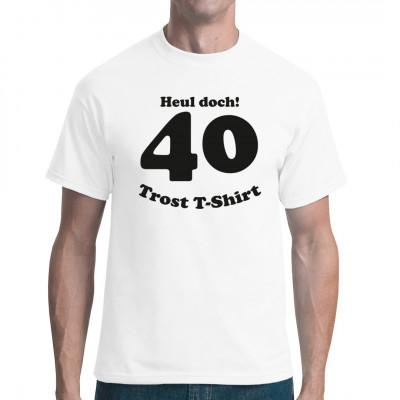 Der 40. Geburtstag ist wirklich ein Grund zum Heulen. Als Trost gibt es dieses tolle T-Shirt.  Mittels Flexdruck aufgebracht. waschfest