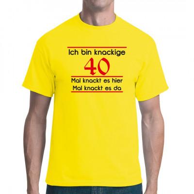 Knackige 40. Vergessen Sie die freshen 20 und machen sie volle Kraft voraus zu knackigen 40. Mit diesem Shirt lassen Sie es an Ihrem Geburtstag richtig knacken.  Mittels Flexdruck aufgebracht. waschfest