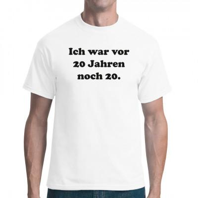 Fun Shirt für Vierzigjährige: Ich war vor 20 Jahren noch 20. Lustiges Motiv für Geburtstagskinder
