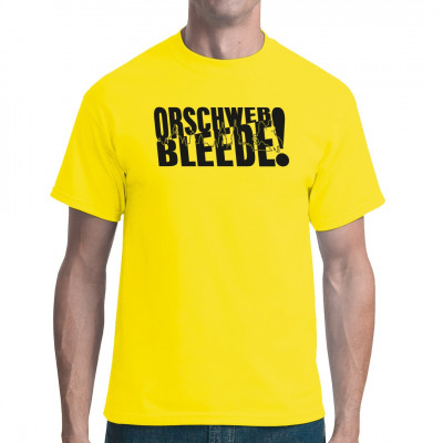 Orschwer bleede! Das Dialekt-T-Shirt für den echten Sachsen.