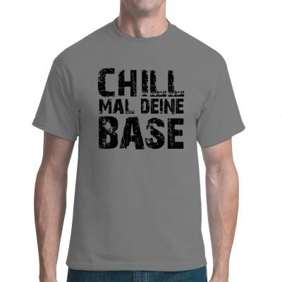 Chill mal deine Base (dark), Neu im Shop, Sprüche, Lustig & Fun, Männer & Frauen, Aktuelle, Sprüche Fun Witzig