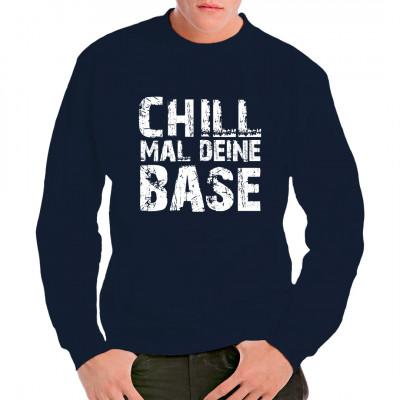 Chill mal deine Base (light), Neu im Shop, Sprüche, Lustig & Fun, Männer & Frauen, Aktuelle, Sprüche Fun Witzig