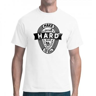 Motto für Dein Shirt: Make yourself hard to kill!  Mittels Digital-Direktdruck aufgebracht. waschfest