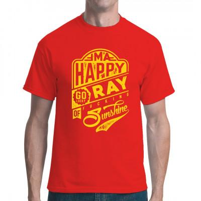 I'm a happy go lucky ray of fucking sunshine! Fragen die Kollegen laufend wie es geht? Will jeder wissen, wie der aktuelle Stand ist? Dieses Shirt beantwortet solch nervige Fragen schnell und unkompliziert!