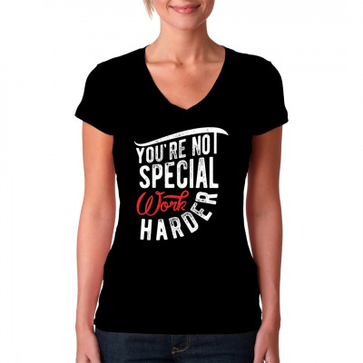 Arbeits Fun Shirt: Your not special! Work harder!