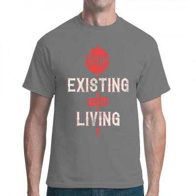 Motivations-Spruch für dein T-Shirt, Sweatshirt oder V-Neck: Stop existing, start living!  Mittels Digital-Direktdruck aufgebracht. waschfest