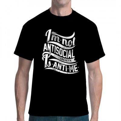 I'm not antisocial, society is anti-me.  Liegst du auch ständig im Clinch mit der Gesellschaft? Dann ist dieses Shirt das passende Outfit für dich.  Mittels Digital-Direktdruck aufgebracht. waschfest