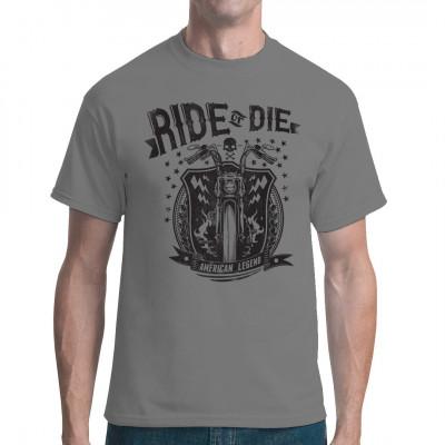 Ride or Die - ideal für alle Biker, dieses Motto trifft auf schwere Jungs und poliertes Chrom  Mittels Digital-Direktdruck aufgebracht. waschfest