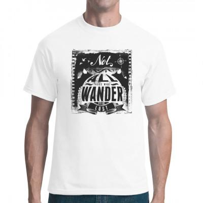 Not all those who wander are lost. Cooles Shirt Motiv für Kenner. Mittels Digital-Direktdruck aufgebracht. waschfest