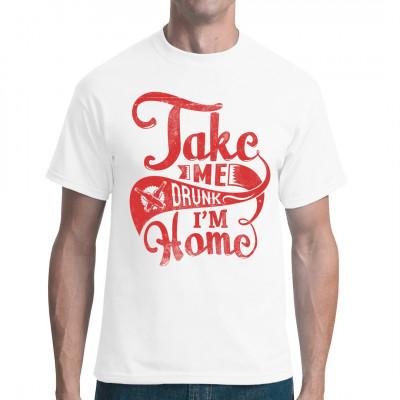 Trinker Fun Shirt: Take me drunk, I'm home...  Mittels Digital-Direktdruck aufgebracht. waschfest