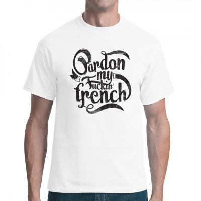 Shirt Motiv: Pardon my fucking french! Manchmal muss man sich halt für seine verdammte Ausdrucksweise entschuldingen. Dieses Shirt erspart euch die Drecksarbeit gleich von Anfang an. Mittels Digital-Direktdruck aufgebracht. waschfest