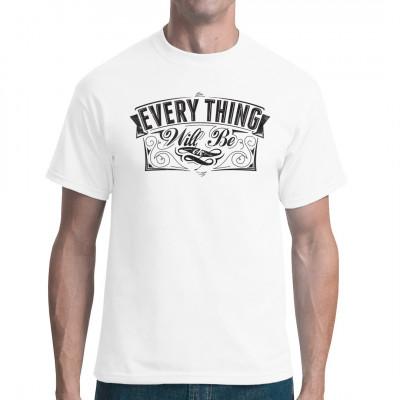 Man kann's nicht oft genug sagen: Alles wird gut! Und weil man's eben nicht oft genug sagen kann, gibt's das Beruhigungs-Mantra jetzt als waschfesten Digital-Direktdruck für dein Shirt