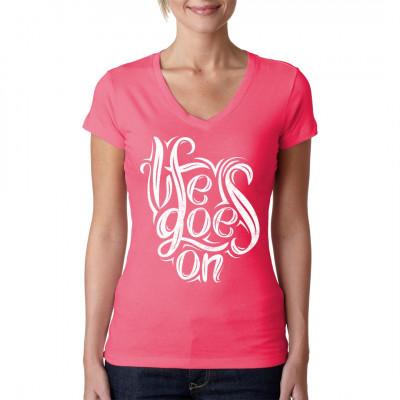 Modisches Motiv für dein Shirt: Life Goes On - Das Leben geht weiter.  Mittels Digital-Direktdruck aufgebracht. waschfest