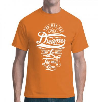 Musik Fun Shirt: You may say I'm a dreamer... Cooles Shirt Motiv für alle Fans zeitloser Musik.