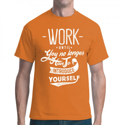 Arbeit Fun Spruch: Work until you no longer have to introduce yourself. Motivierender Arbeitsspruch für dein T-Shirt.
