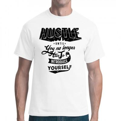 Hustle until you no longer have to introduce yourself Motivierender Spruch für dein Shirt.