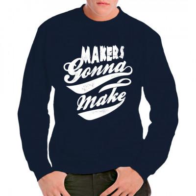 Shirt Spruch: Makers gonna make! Das ideale Fun Shirt Motiv für alle echten Macher.
