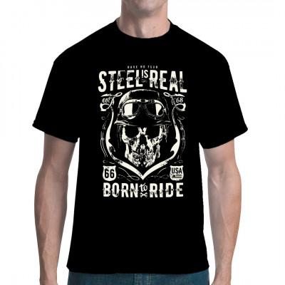 Biker Shirt Motiv: Have no fear, steel is real. Born to ride. Biker T-Shirt mit Totenschädel und Wehrmachtshelm.