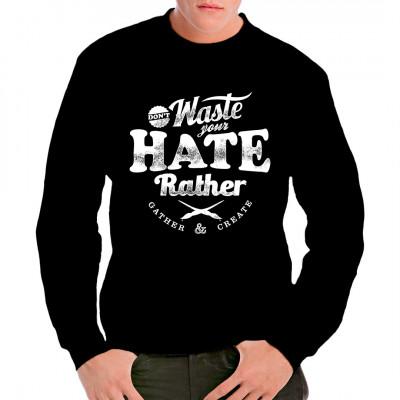 Don't waste your hate - Rather gather & create  Motto Shirt Motiv, in vielen Farben und Größen erhältlich