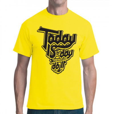 Motivations Shirt Motto: Today is the day, therefore do it.