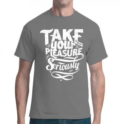 Motto Shirt: Take your pleaser seriously.  Fun Shirt in vielen Farben und Größen erhältlich