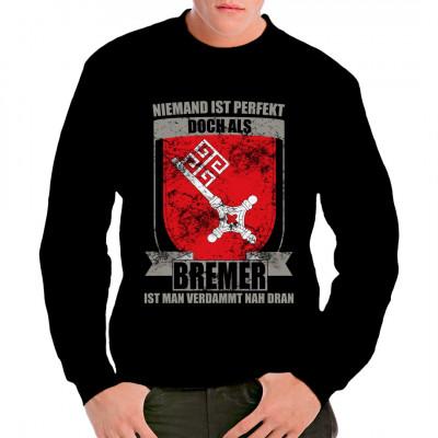 Shirt Motiv: Niemand ist perfekt, aber als Bremer ist man verdammt nah dran.