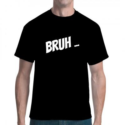 """Sprüche Fun Shirt """"Bruh"""""""