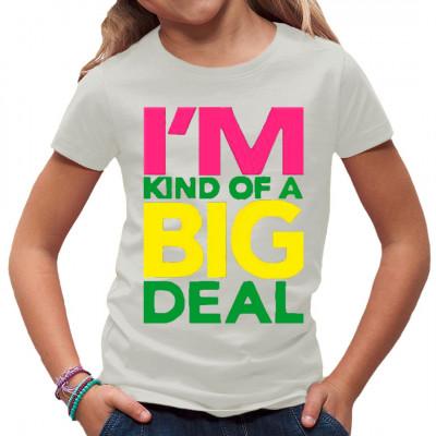 T-Shirt-Motiv: I'm Kind Of A Big Deal  Schriftzug im Großformat in leuchtenden Farben. Das perfekte T-Shirt - Motiv für alle, die tatsächlich irgendwie wichtig sind.