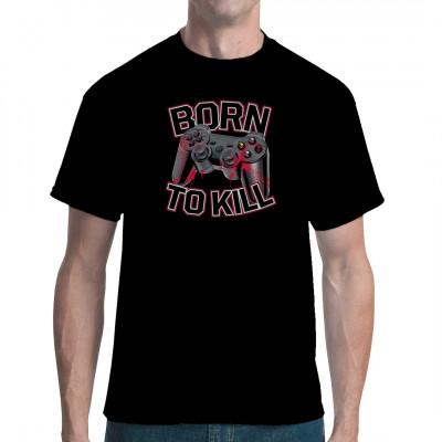T-Shirt Motiv: Born to Kill  Die Waffe eines jeden Gamers, mit Born to Kill Schriftzug. Das perfekte Motiv für jeden Gamer.