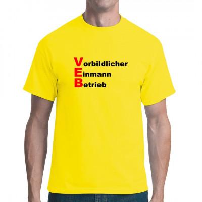 """Von wegen """"Volkseigener Betrieb"""". VEB steht für Vorbildlicher Einmann-Betrieb. Fun Shirt für alle DDR Fans und Ostalgiker Mittels Flexdruck aufgebracht. waschfest"""