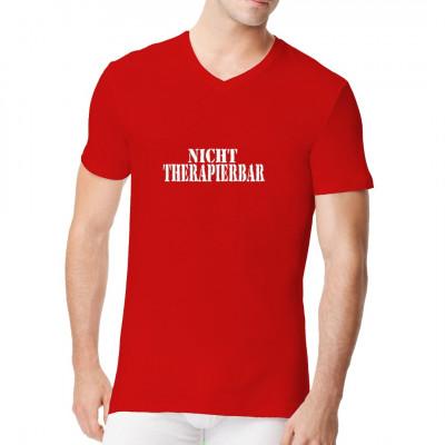 Fun Shirt Spruch: Nicht therapierbar!  Mittels Transfer Siebdruckverfahren aufgebracht. waschfest
