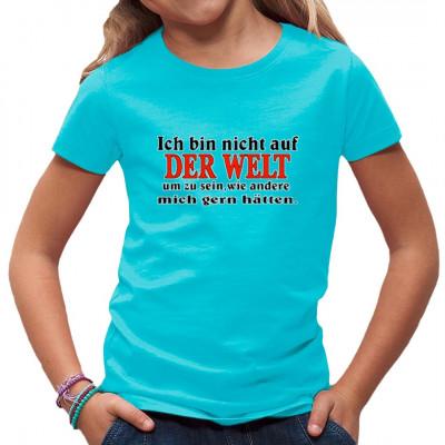 Punkiger Spruch für dein Shirt: Ich bin nicht auf der Welt um zu sein, wie andere mich gern hätten.