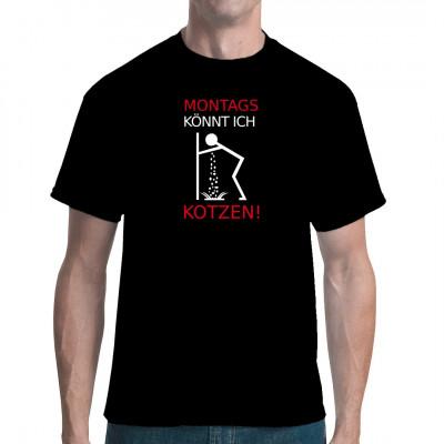 T-Shirt - Motiv: Montags könnt ich kotzen Das passende Shirt für jeden, der Montag als Pest der Woche ansieht.