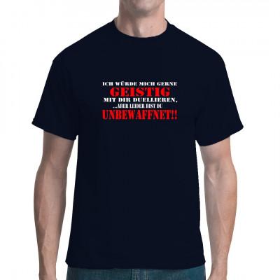 Gemeiner Spruch für dein T-Shirt, Sweatshirt oder V-Neck. Ich würde mich gerne geistig mit dir duellieren,  ...aber leider bist du unbewaffnet.