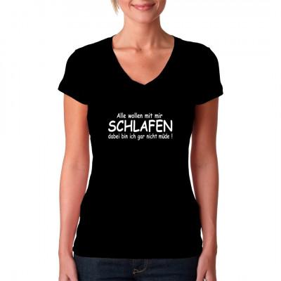 Shirt Spruch: Alle wollen mit mir schlafen, aber ich bin gar nicht müde! Das ideale Shirt für alle, denen die Feinheiten romantischer zwischenmenschlicher Interaktion einfach entgehen.