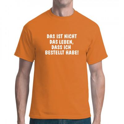 Depri Sprüche Shirt: Das ist nicht das Leben, das ich bestellt habe!