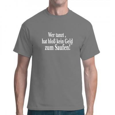 Fun-Shirt Motiv Wer tanzt, hat bloß kein Geld zum Saufen!