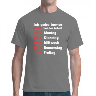 Spruch Fun Shirt: Ich gebe immer 100% bei der Arbeit!  Witziger Spruch für alle fleißigen Arbeitsbienen, für vielen Farben und Größen verfügbar.