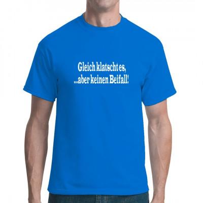 Fun Spruch Shirt: Gleich klatscht es, ...aber keinen Beifall!